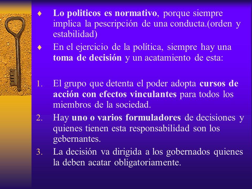 Lo politicos es normativo, porque siempre implica la pescripción de una conducta.(orden y estabilidad)