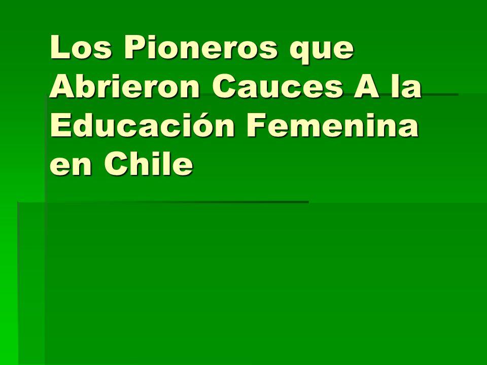 Los Pioneros que Abrieron Cauces A la Educación Femenina en Chile