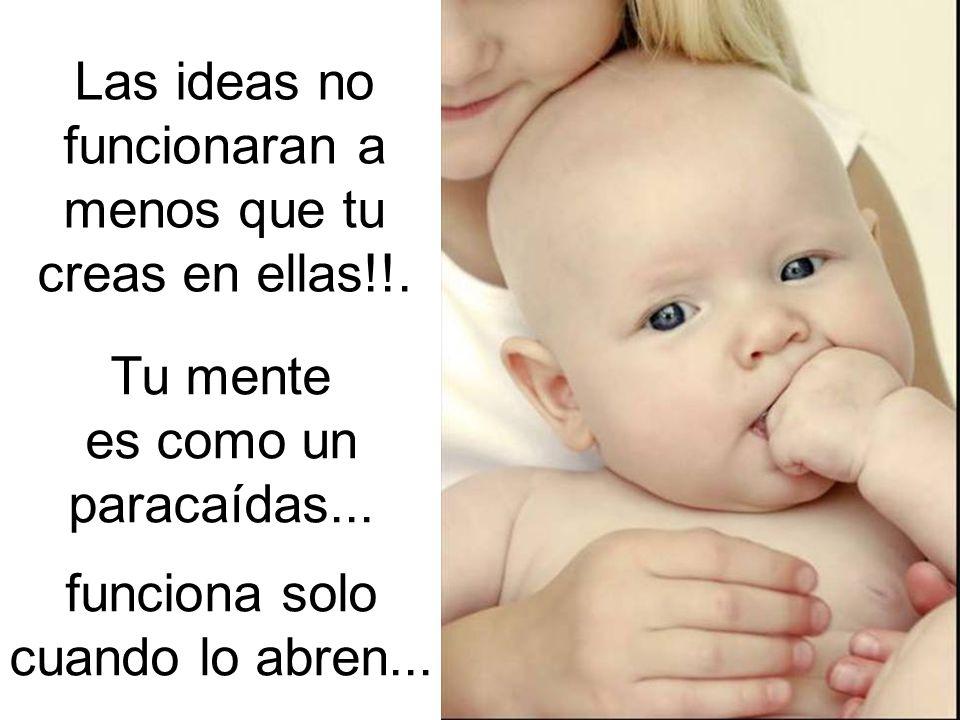 Las ideas no funcionaran a menos que tu