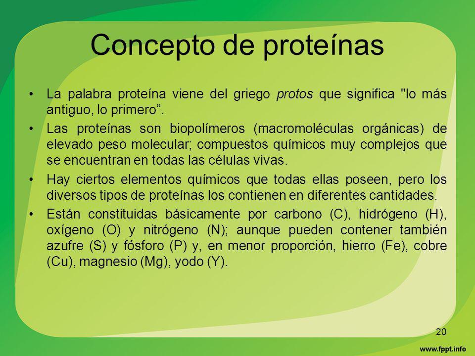 Concepto de proteínas La palabra proteína viene del griego protos que significa lo más antiguo, lo primero .