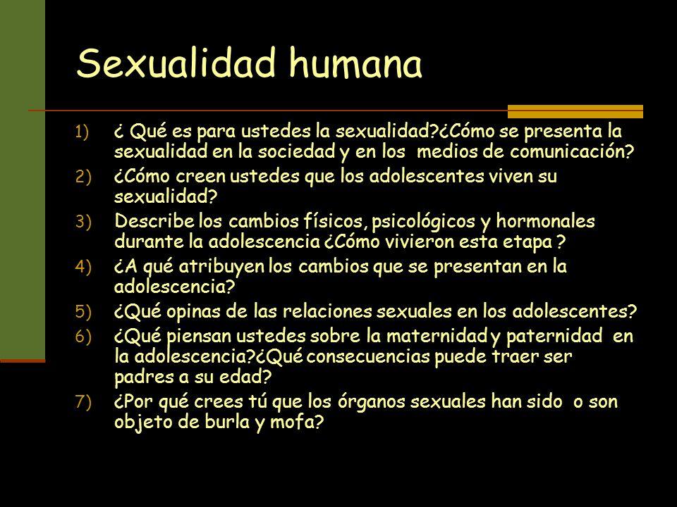 Sexualidad humana ¿ Qué es para ustedes la sexualidad ¿Cómo se presenta la sexualidad en la sociedad y en los medios de comunicación
