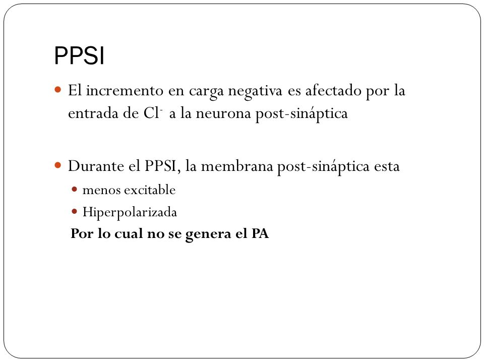 PPSI El incremento en carga negativa es afectado por la entrada de Cl- a la neurona post-sináptica.