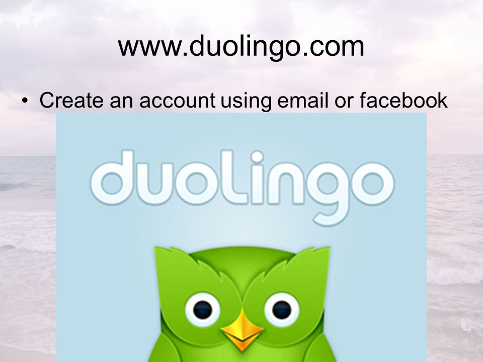 www.duolingo.com Create an account using email or facebook