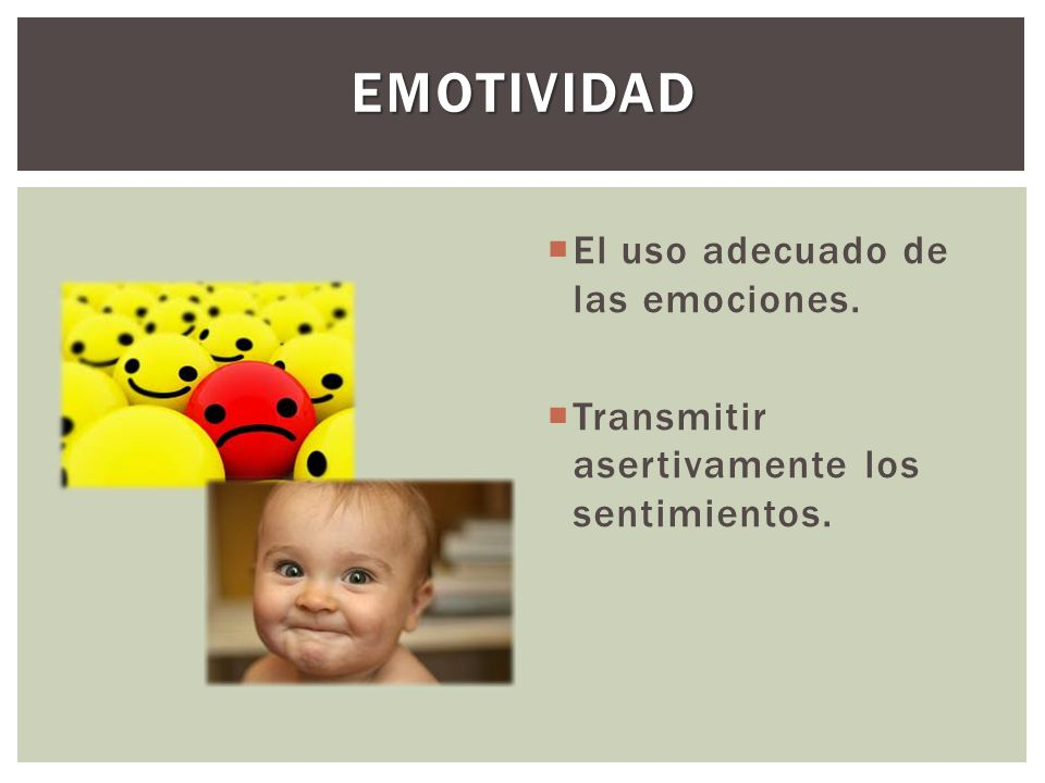 EMOTIVIDAD El uso adecuado de las emociones.