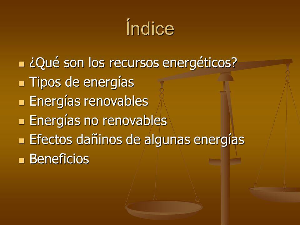 Índice ¿Qué son los recursos energéticos Tipos de energías