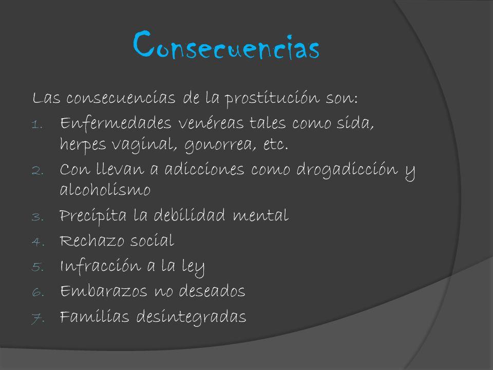 Consecuencias Las consecuencias de la prostitución son: