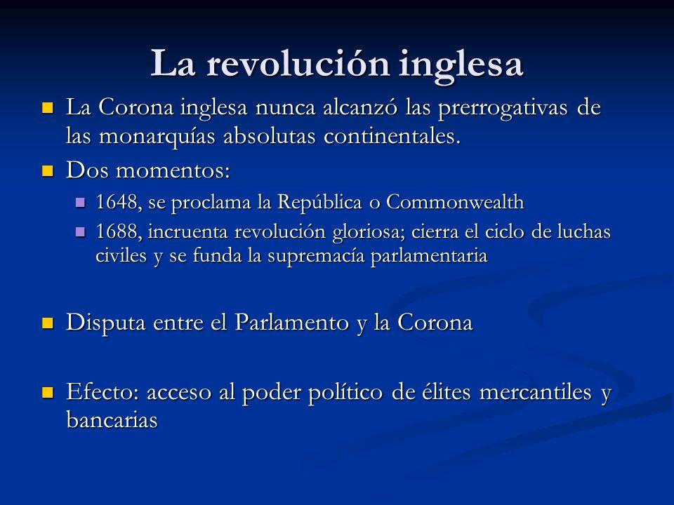 La revolución inglesa La Corona inglesa nunca alcanzó las prerrogativas de las monarquías absolutas continentales.