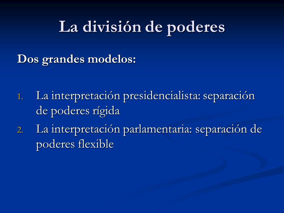 La división de poderes Dos grandes modelos: