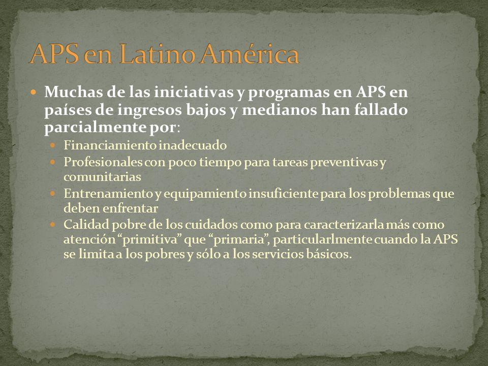 APS en Latino América Muchas de las iniciativas y programas en APS en países de ingresos bajos y medianos han fallado parcialmente por: