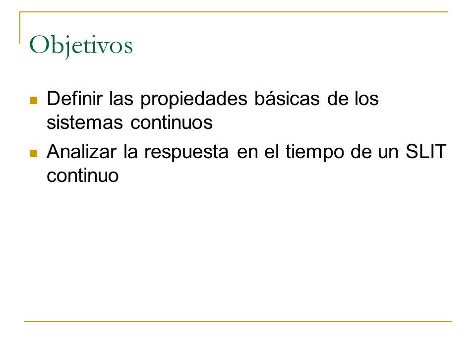 Objetivos Definir las propiedades básicas de los sistemas continuos