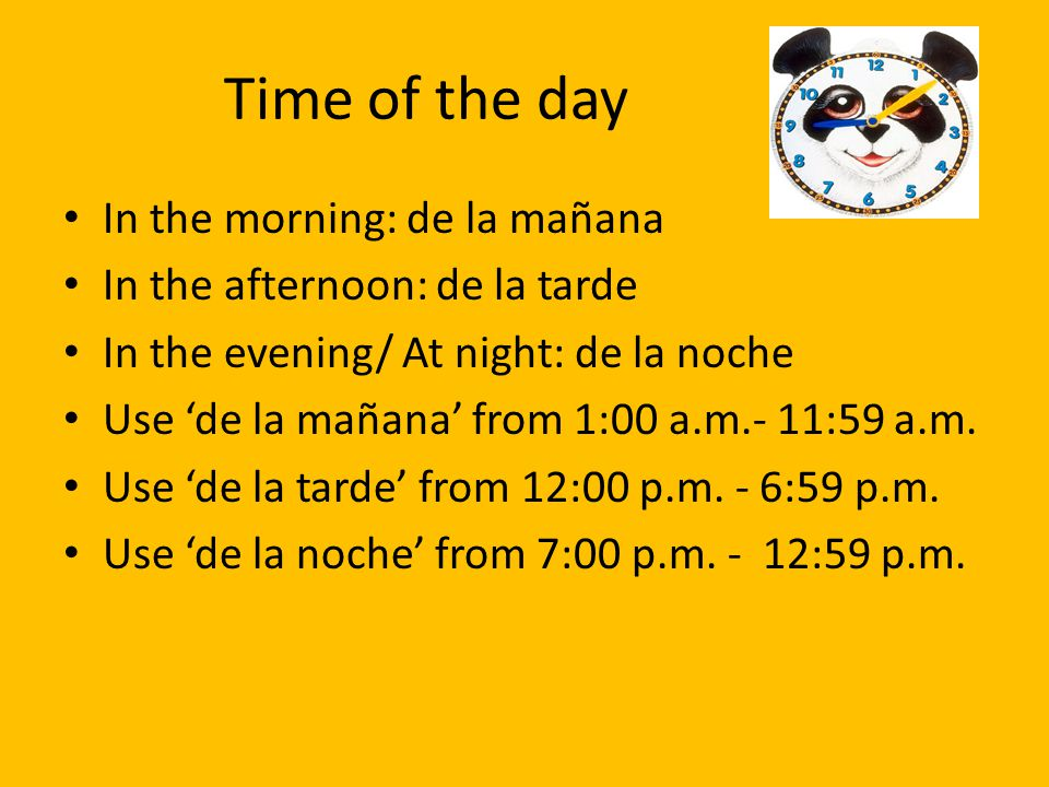 Time of the day In the morning: de la mañana
