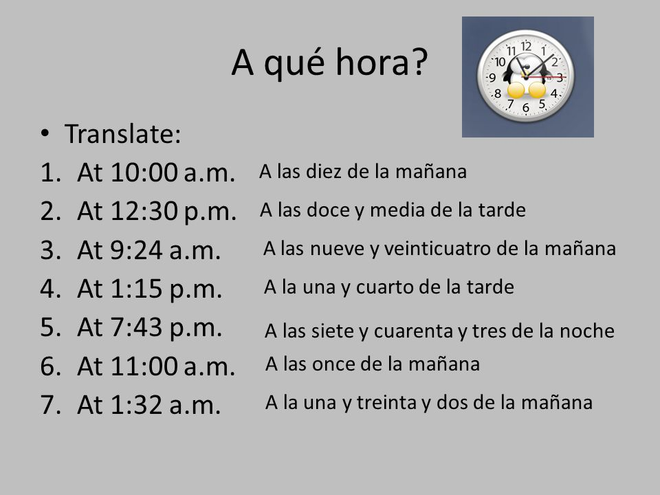 A qué hora Translate: At 10:00 a.m. At 12:30 p.m. At 9:24 a.m.