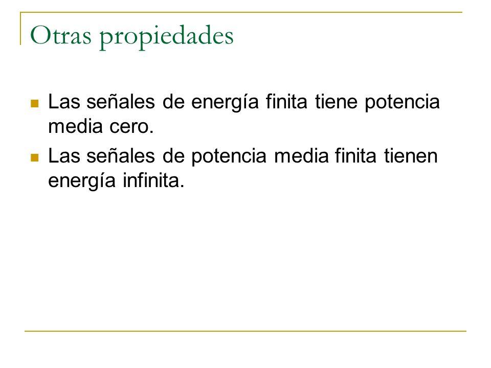 Otras propiedades Las señales de energía finita tiene potencia media cero.