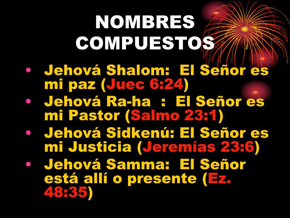 NOMBRES COMPUESTOS Jehová Shalom: El Señor es mi paz (Juec 6:24)