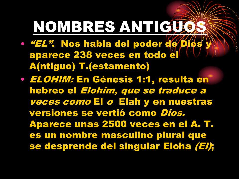 NOMBRES ANTIGUOS EL . Nos habla del poder de Dios y aparece 238 veces en todo el A(ntiguo) T.(estamento)