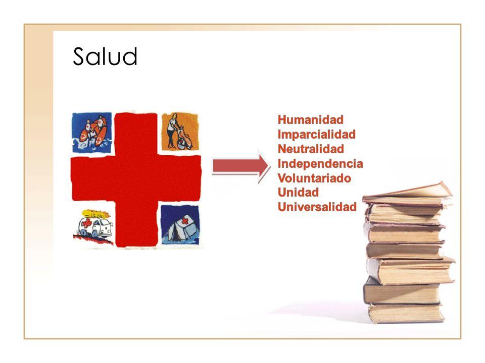 Salud Humanidad Imparcialidad Neutralidad Independencia Voluntariado