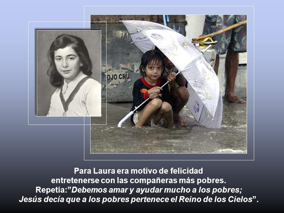 Para Laura era motivo de felicidad entretenerse con las compañeras más pobres.