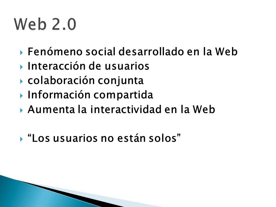 Web 2.0 Fenómeno social desarrollado en la Web Interacción de usuarios