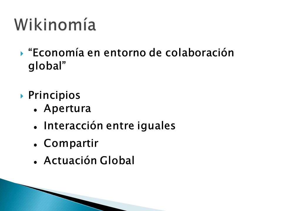 Wikinomía Economía en entorno de colaboración global Principios