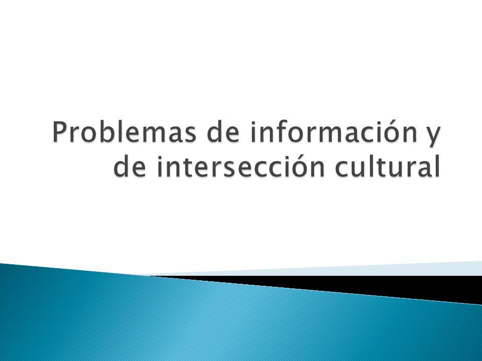 Problemas de información y de intersección cultural