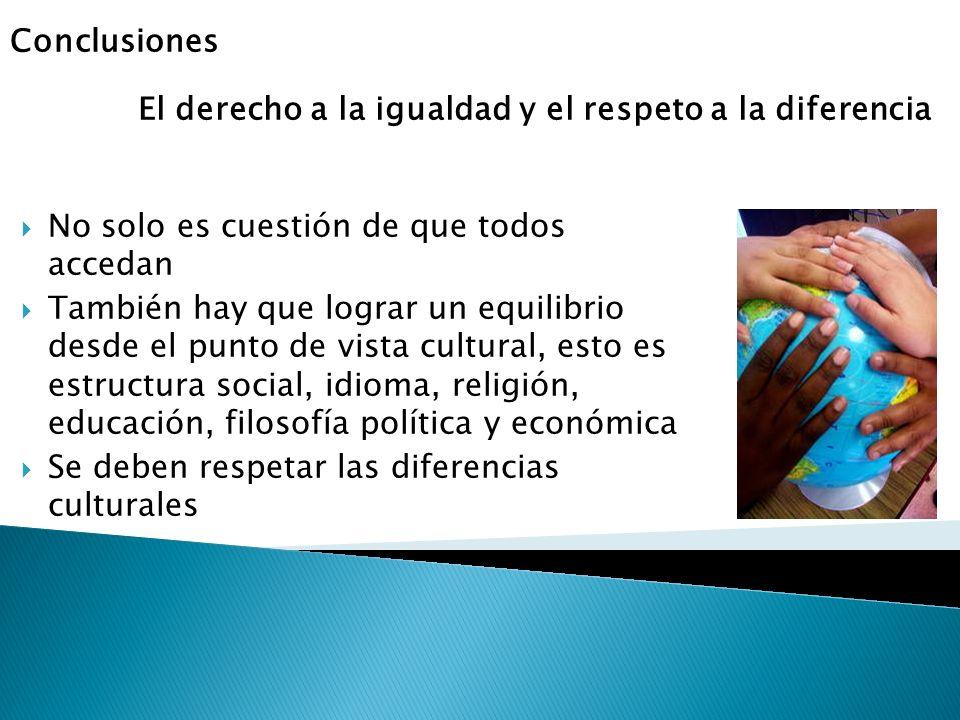 Conclusiones El derecho a la igualdad y el respeto a la diferencia. No solo es cuestión de que todos accedan.