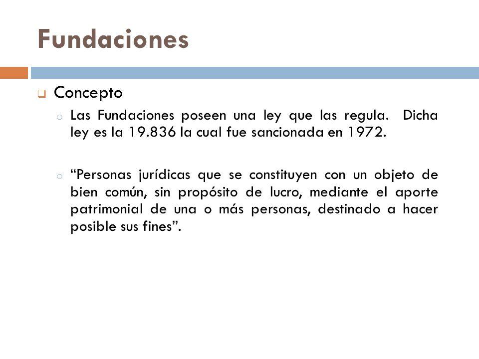 Fundaciones Concepto. Las Fundaciones poseen una ley que las regula. Dicha ley es la 19.836 la cual fue sancionada en 1972.