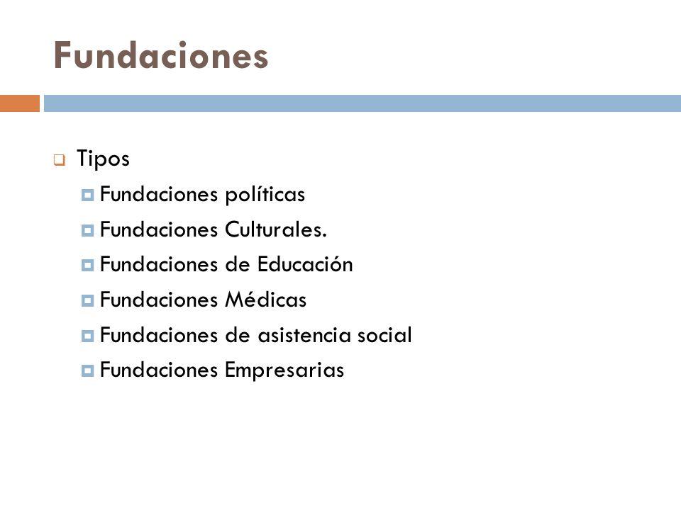 Fundaciones Tipos Fundaciones políticas Fundaciones Culturales.