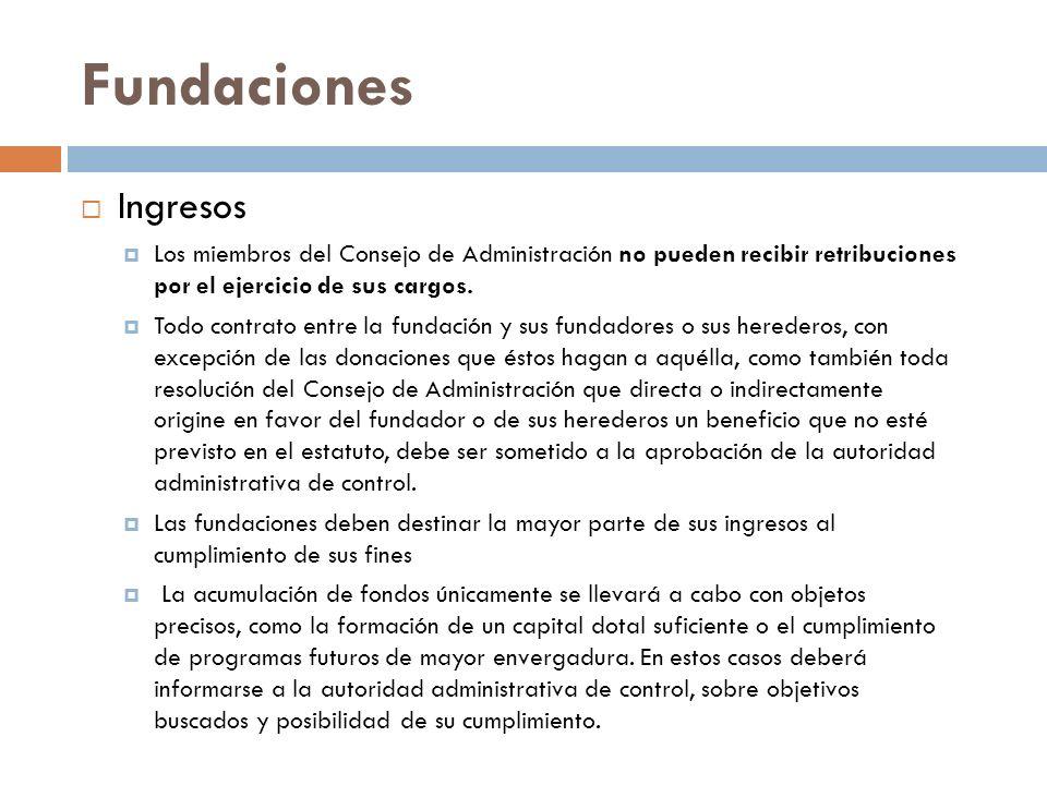 Fundaciones Ingresos. Los miembros del Consejo de Administración no pueden recibir retribuciones por el ejercicio de sus cargos.
