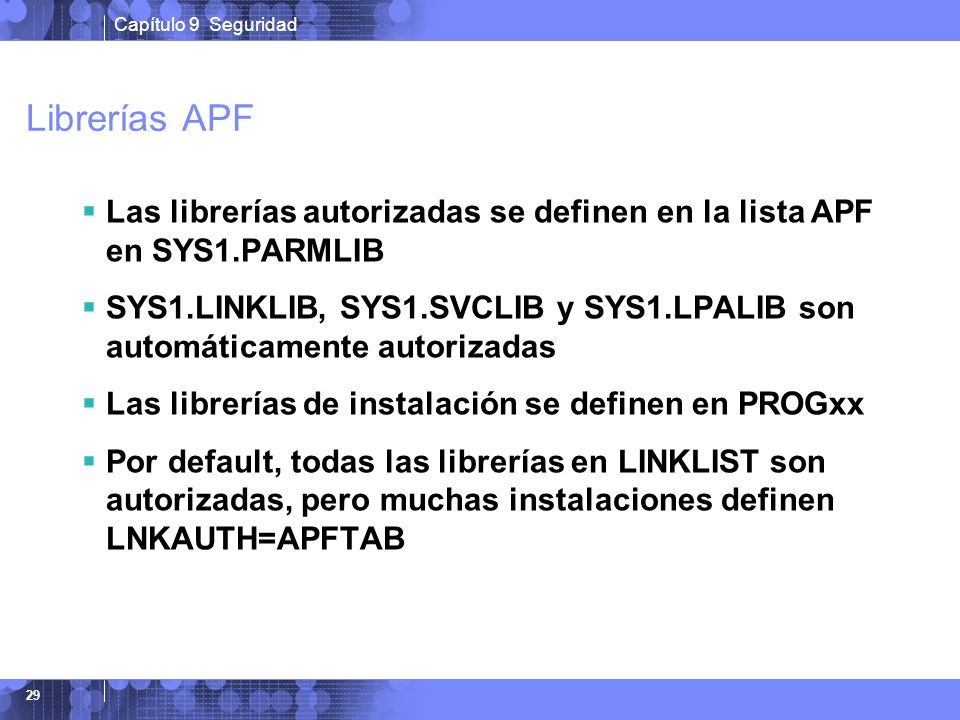 Librerías APF Las librerías autorizadas se definen en la lista APF en SYS1.PARMLIB.