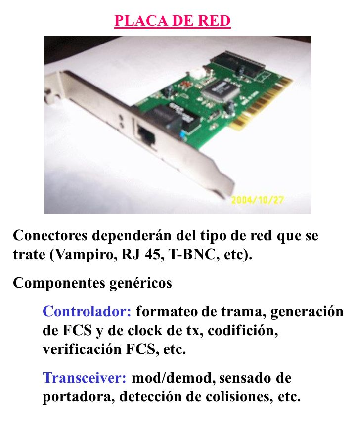 PLACA DE RED Conectores dependerán del tipo de red que se trate (Vampiro, RJ 45, T-BNC, etc). Componentes genéricos.