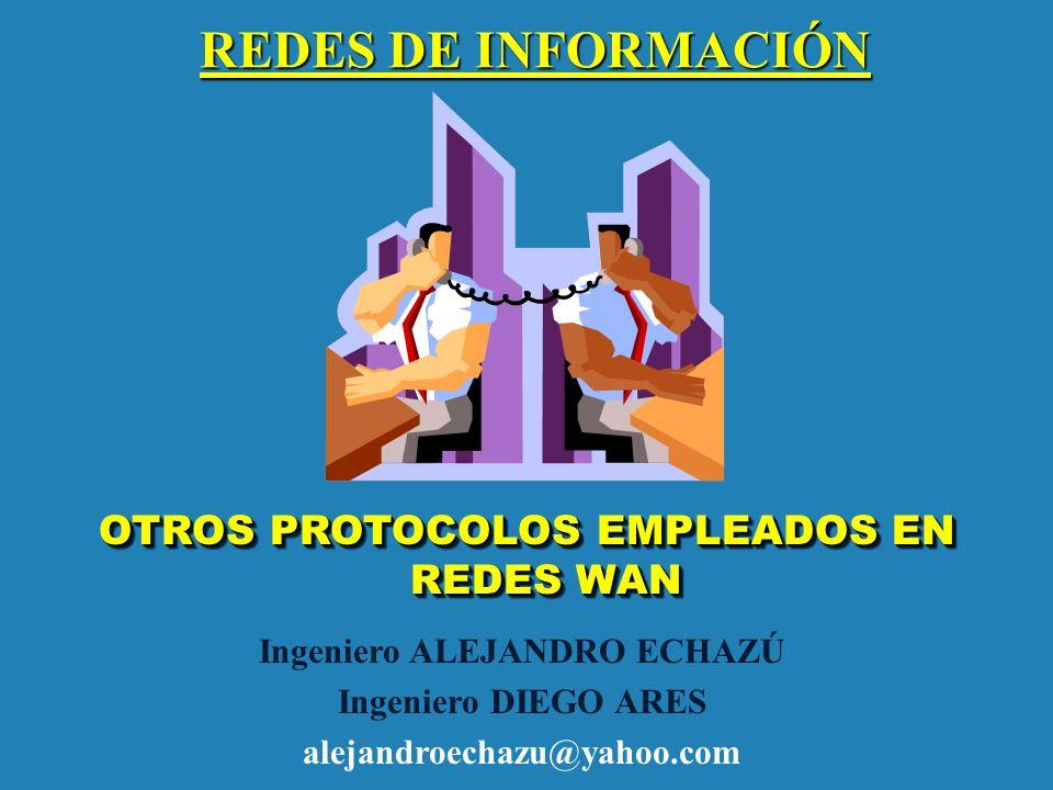 OTROS PROTOCOLOS EMPLEADOS EN REDES WAN Ingeniero ALEJANDRO ECHAZÚ