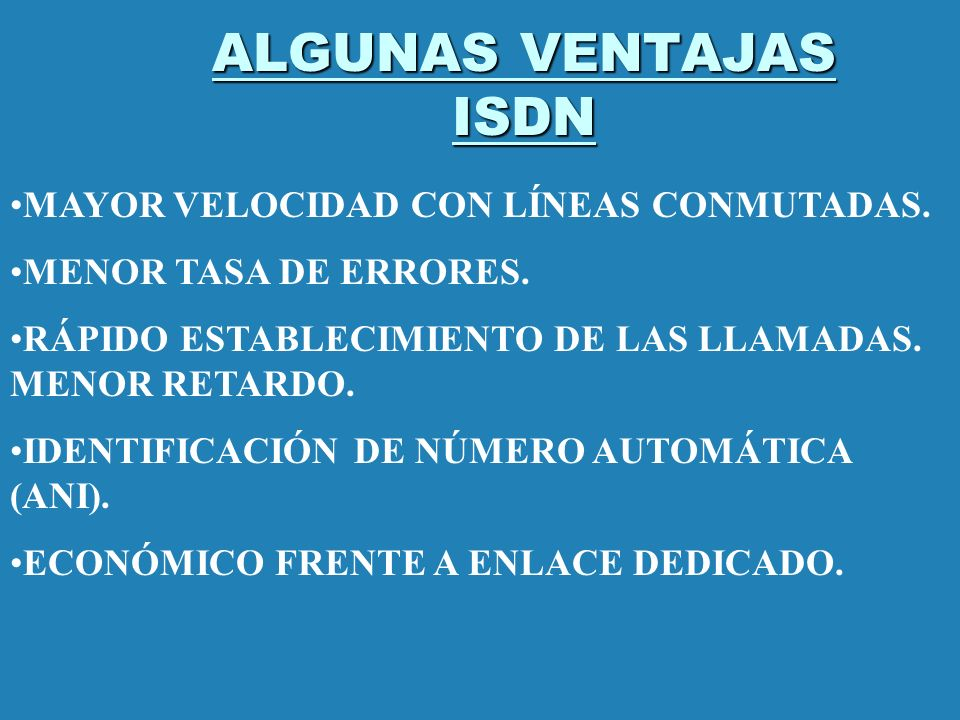 ALGUNAS VENTAJAS ISDN MAYOR VELOCIDAD CON LÍNEAS CONMUTADAS.