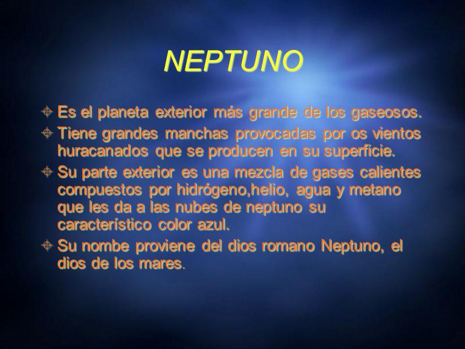 NEPTUNO Es el planeta exterior más grande de los gaseosos.