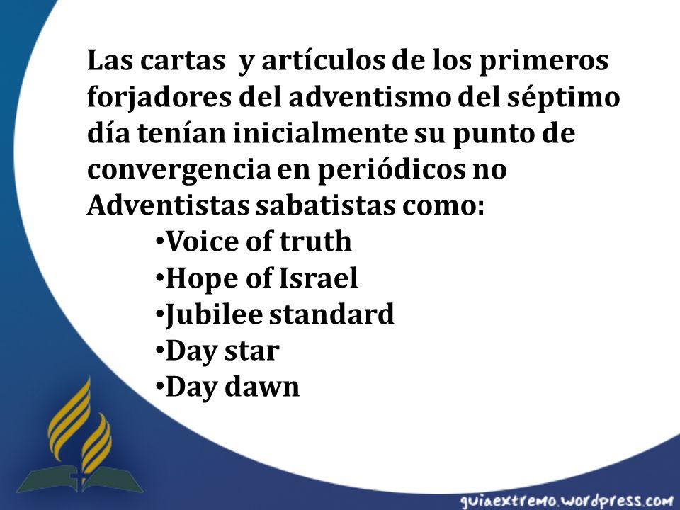 Las cartas y artículos de los primeros forjadores del adventismo del séptimo día tenían inicialmente su punto de convergencia en periódicos no Adventistas sabatistas como: