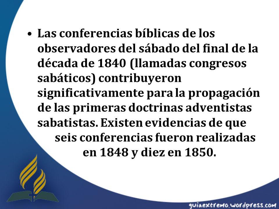 Las conferencias bíblicas de los observadores del sábado del final de la década de 1840 (llamadas congresos sabáticos) contribuyeron significativamente para la propagación de las primeras doctrinas adventistas sabatistas.