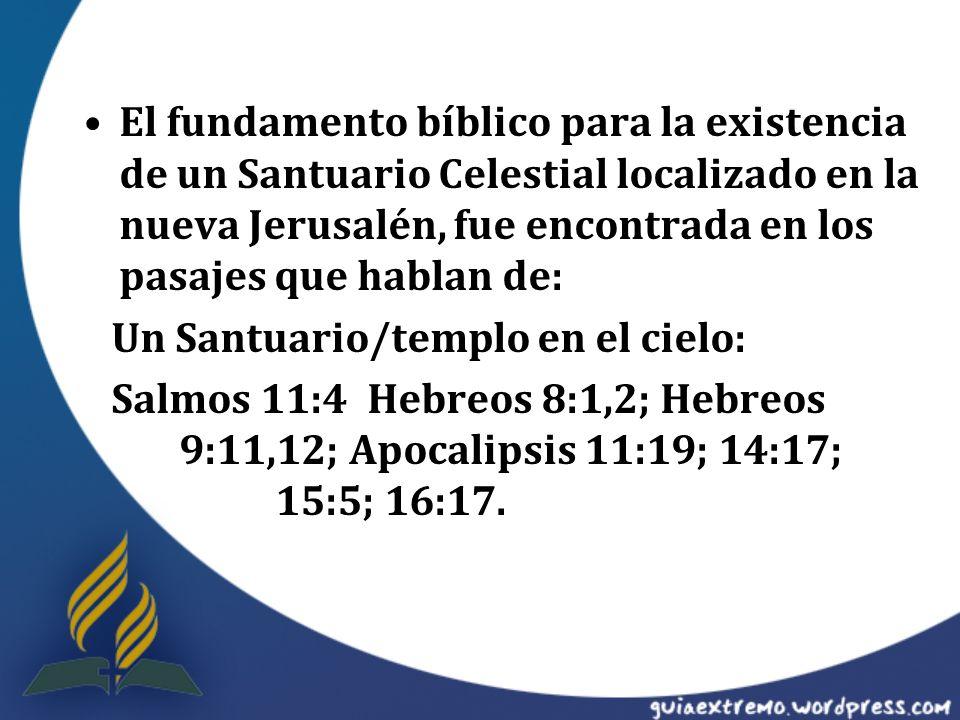 El fundamento bíblico para la existencia de un Santuario Celestial localizado en la nueva Jerusalén, fue encontrada en los pasajes que hablan de: