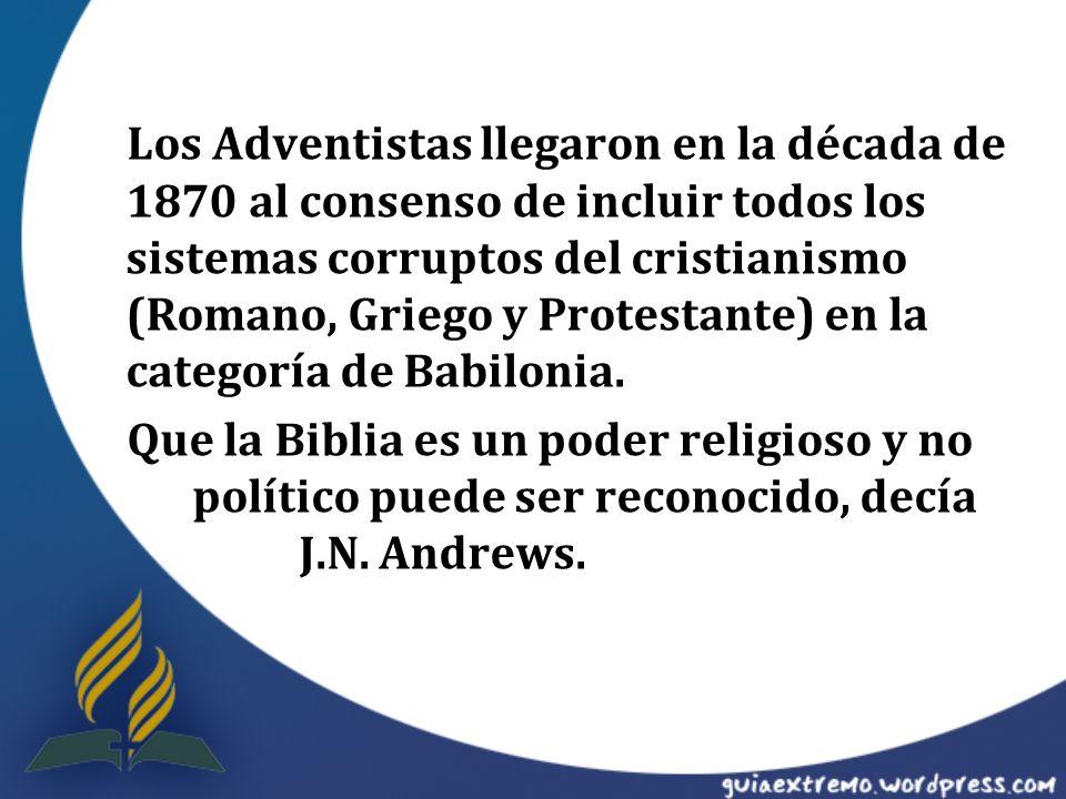 Los Adventistas llegaron en la década de 1870 al consenso de incluir todos los sistemas corruptos del cristianismo (Romano, Griego y Protestante) en la categoría de Babilonia.