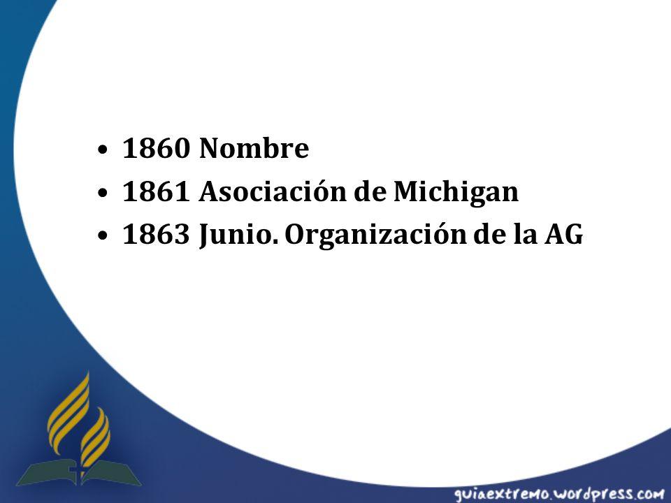 1860 Nombre 1861 Asociación de Michigan 1863 Junio. Organización de la AG