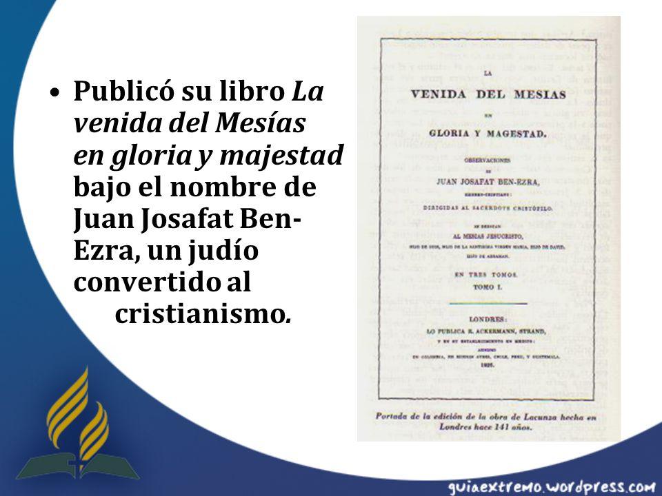 Publicó su libro La venida del Mesías en gloria y majestad bajo el nombre de Juan Josafat Ben-Ezra, un judío convertido al cristianismo.