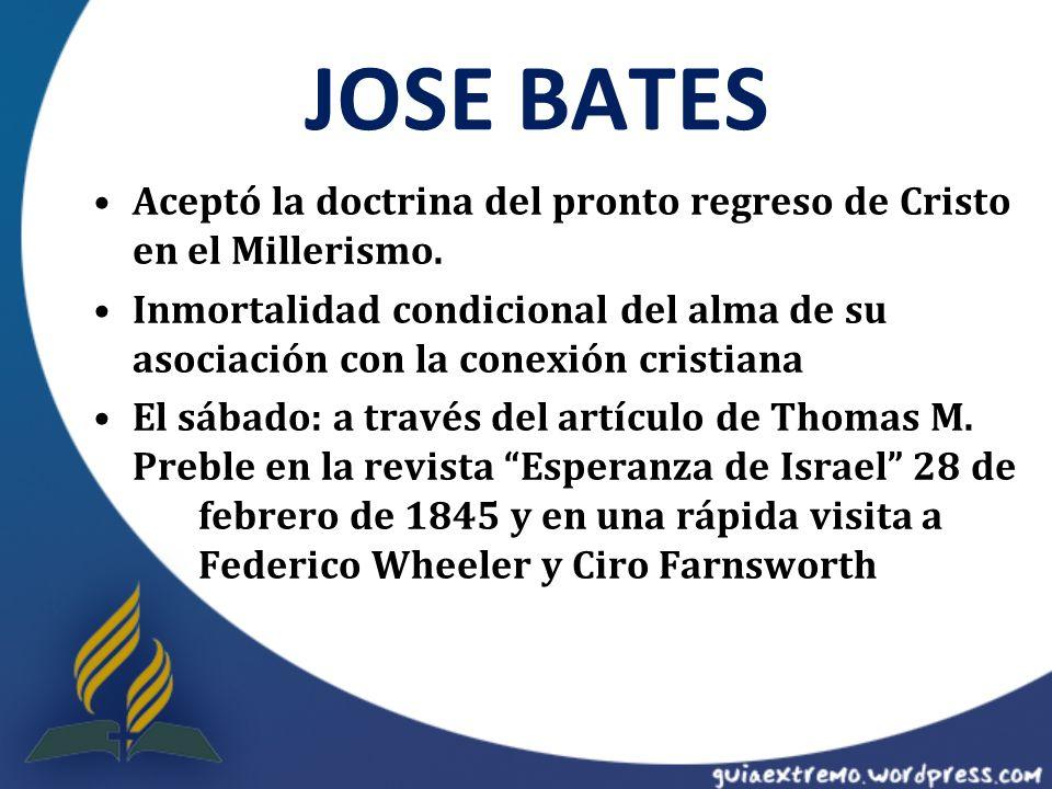 JOSE BATES Aceptó la doctrina del pronto regreso de Cristo en el Millerismo.