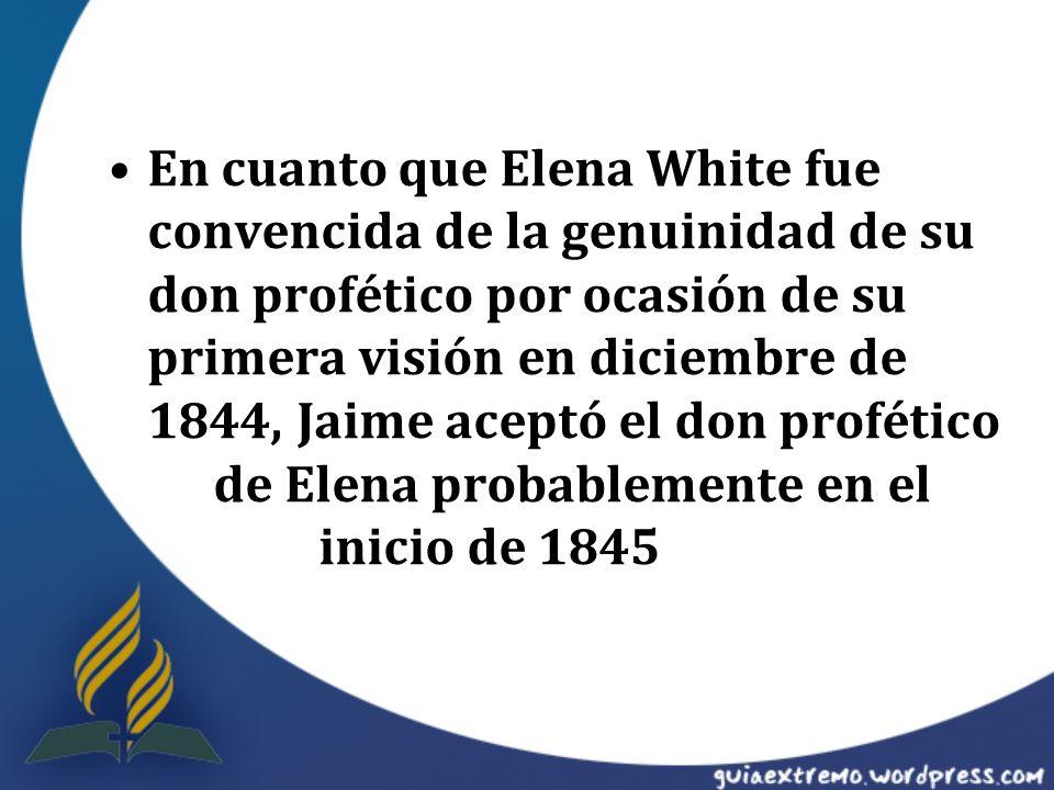 En cuanto que Elena White fue convencida de la genuinidad de su don profético por ocasión de su primera visión en diciembre de 1844, Jaime aceptó el don profético de Elena probablemente en el inicio de 1845