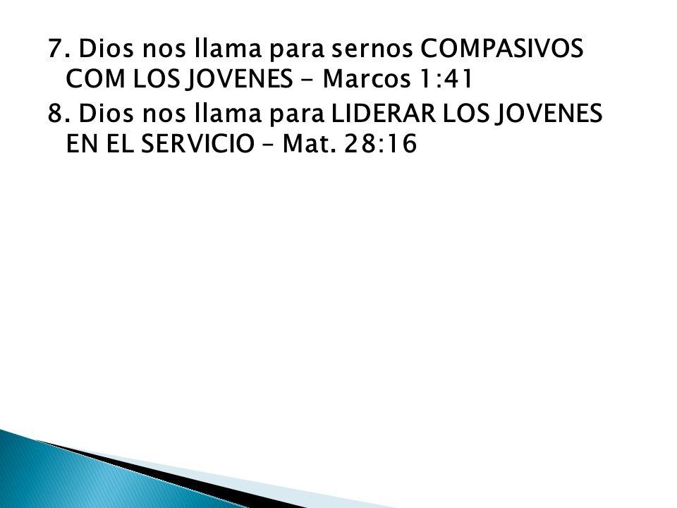7. Dios nos llama para sernos COMPASIVOS COM LOS JOVENES - Marcos 1:41 8.
