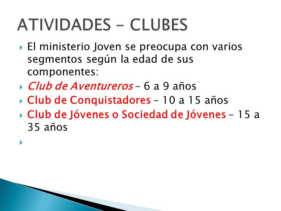 ATIVIDADES - CLUBES El ministerio Joven se preocupa con varios segmentos según la edad de sus componentes: