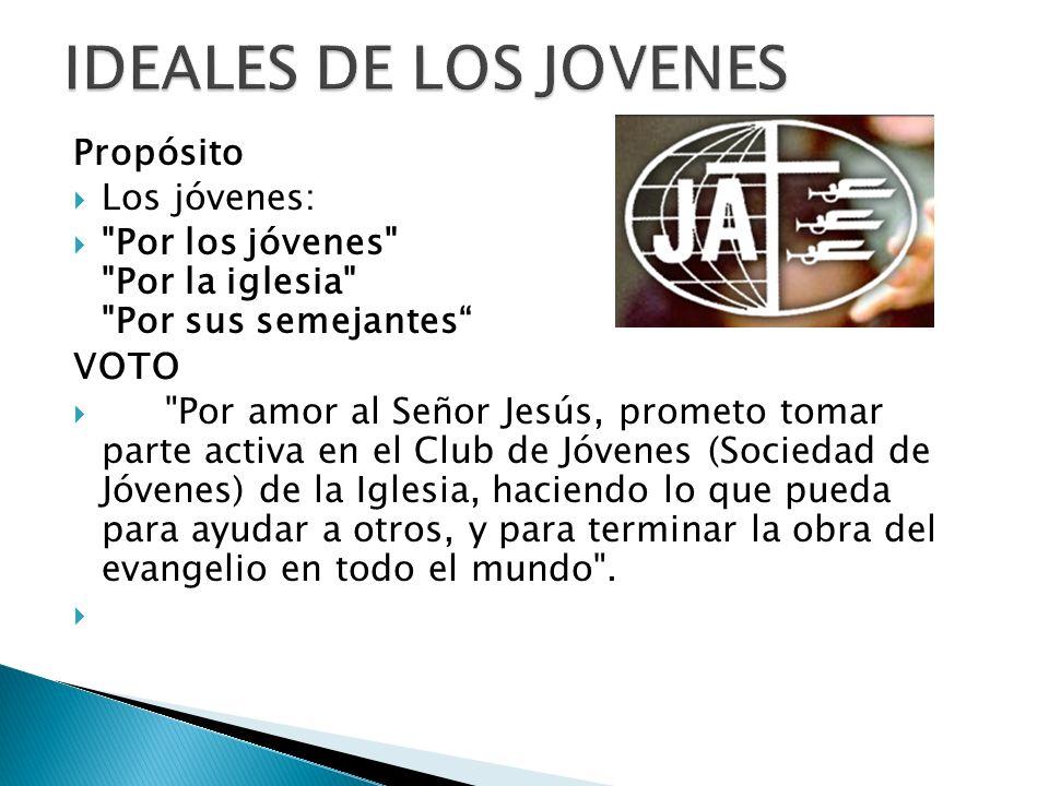 IDEALES DE LOS JOVENES Propósito Los jóvenes: