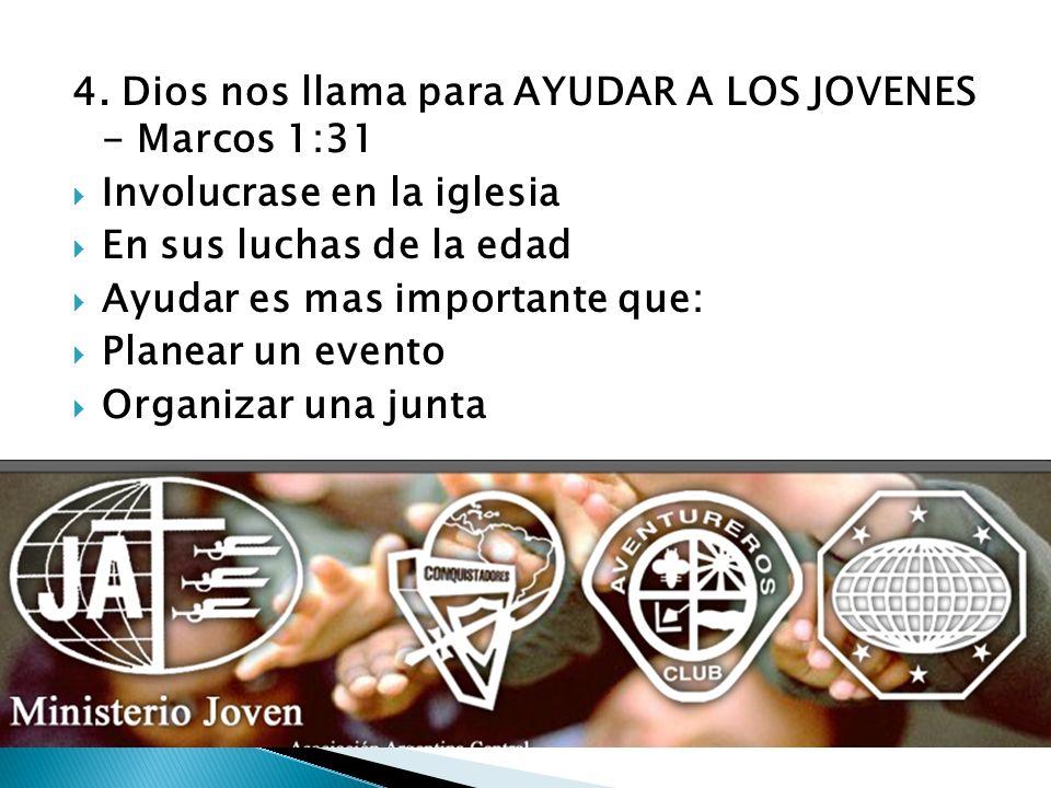 4. Dios nos llama para AYUDAR A LOS JOVENES - Marcos 1:31