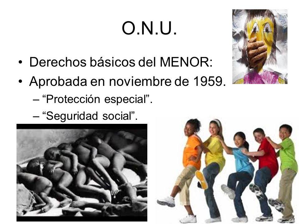 O.N.U. Derechos básicos del MENOR: Aprobada en noviembre de 1959.