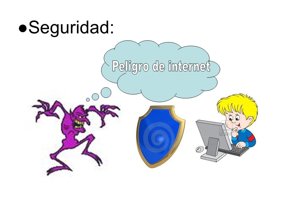 ●Seguridad: Peligro de internet