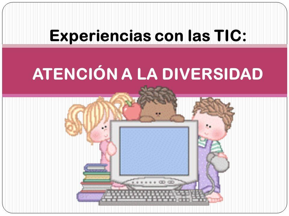 Experiencias con las TIC: ATENCIÓN A LA DIVERSIDAD