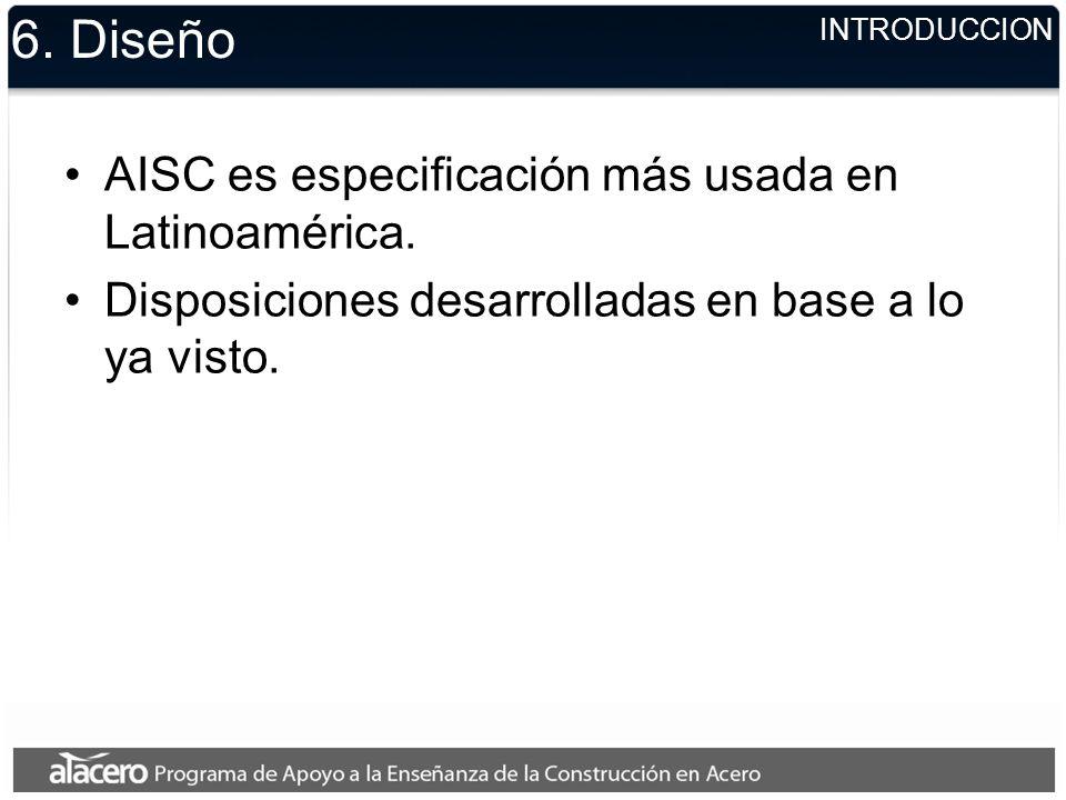 6. Diseño AISC es especificación más usada en Latinoamérica.