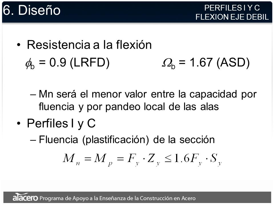 6. Diseño Resistencia a la flexión fb = 0.9 (LRFD) Wb = 1.67 (ASD)